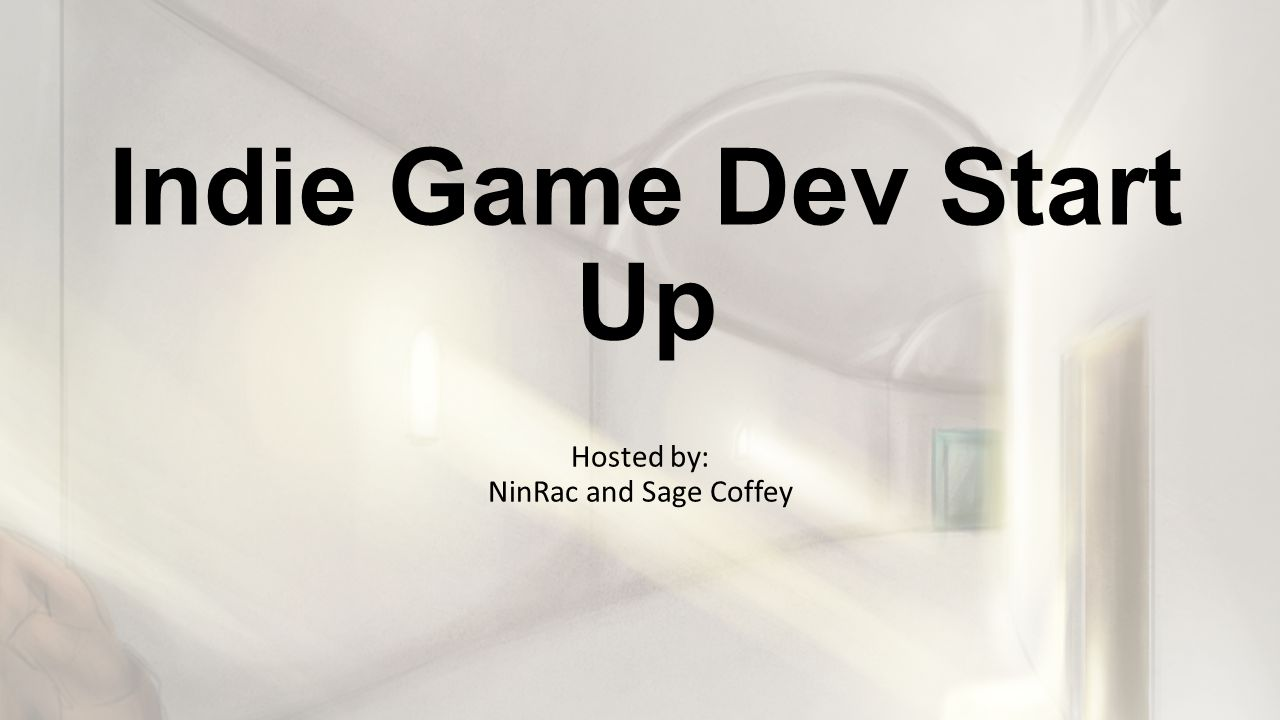 Indie Game Dev Start Up Hosted by: NinRac and Sage Coffey