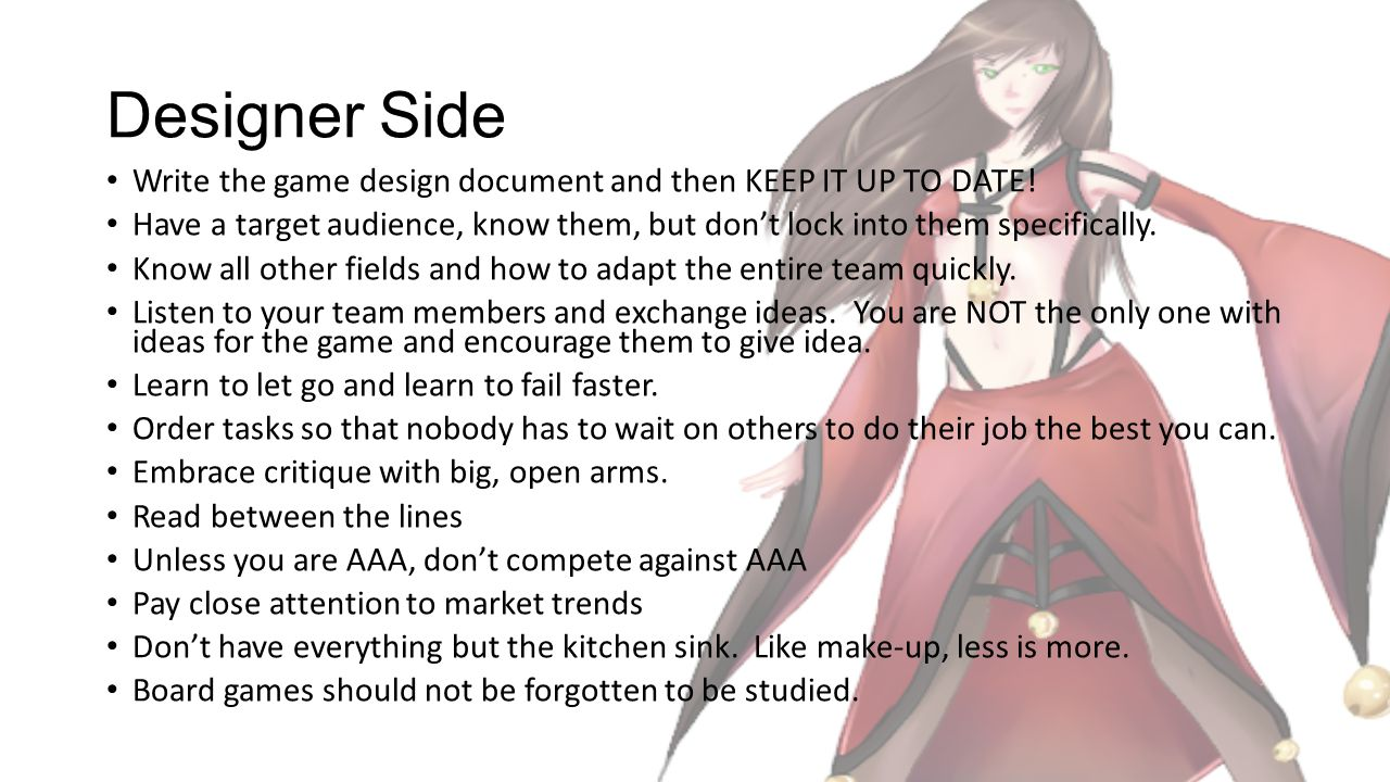 Designer Side Write the game design document and then KEEP IT UP TO DATE.