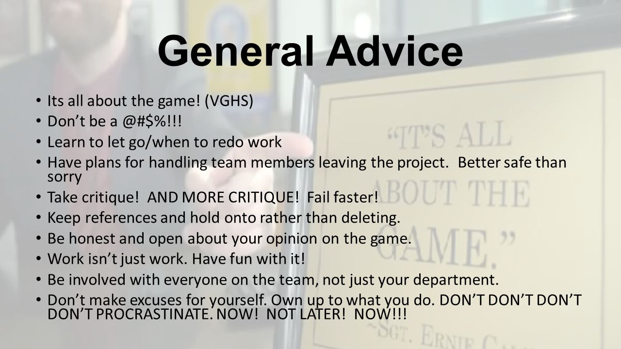 General Advice Its all about the game. (VGHS) Don't be a @#$%!!.