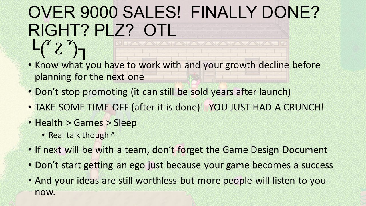OVER 9000 SALES! FINALLY DONE? RIGHT? PLZ? OTL └( ῏ ῏ )┐ Know what you have to work with and your growth decline before planning for the next one Don'