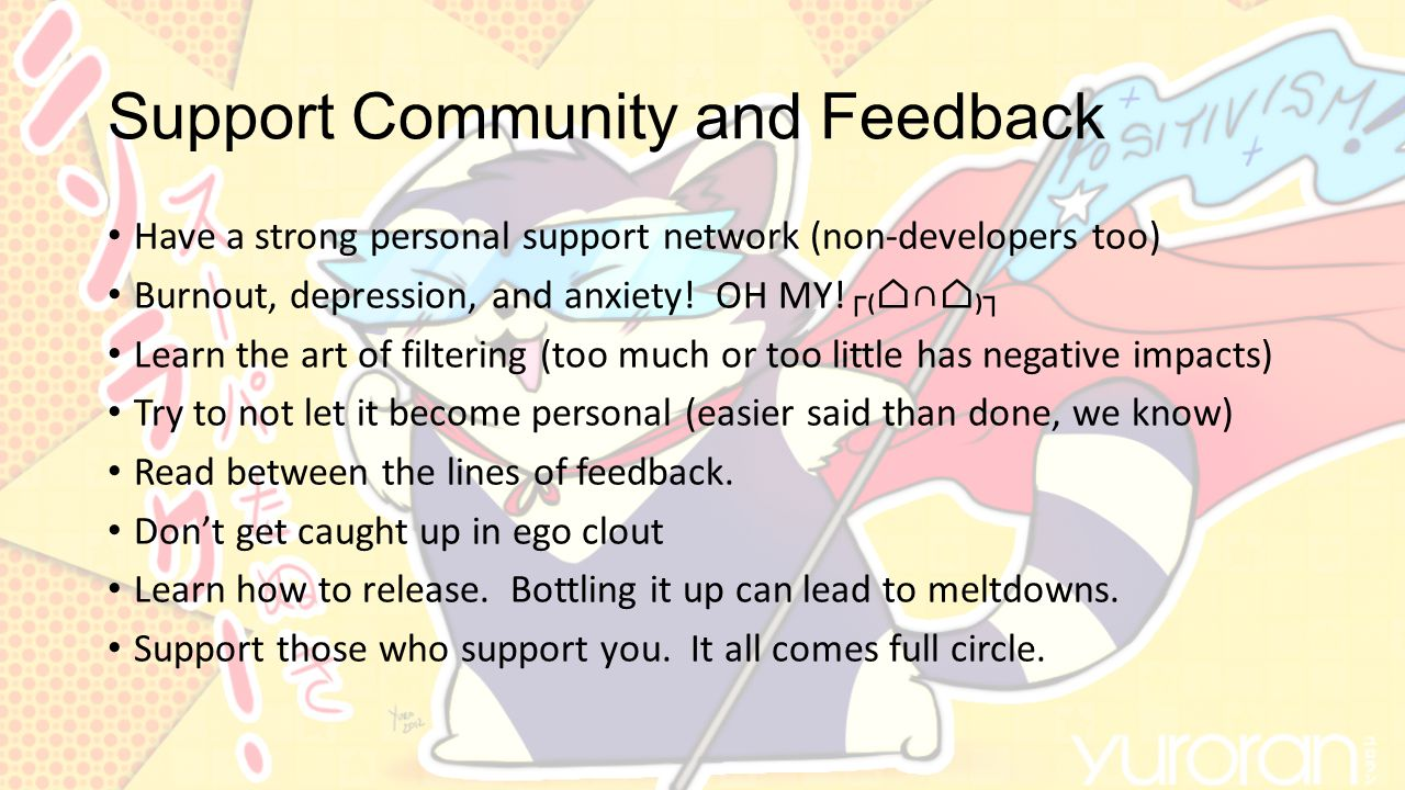 Support Community and Feedback Have a strong personal support network (non-developers too) Burnout, depression, and anxiety.