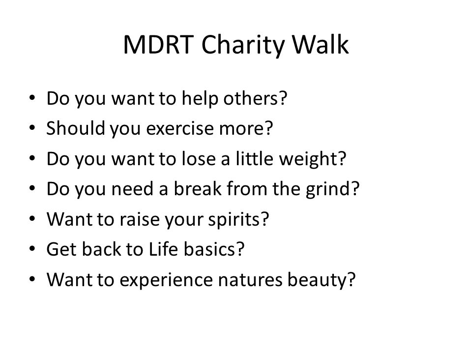 MDRT Charity Walk Do you want to help others. Should you exercise more.
