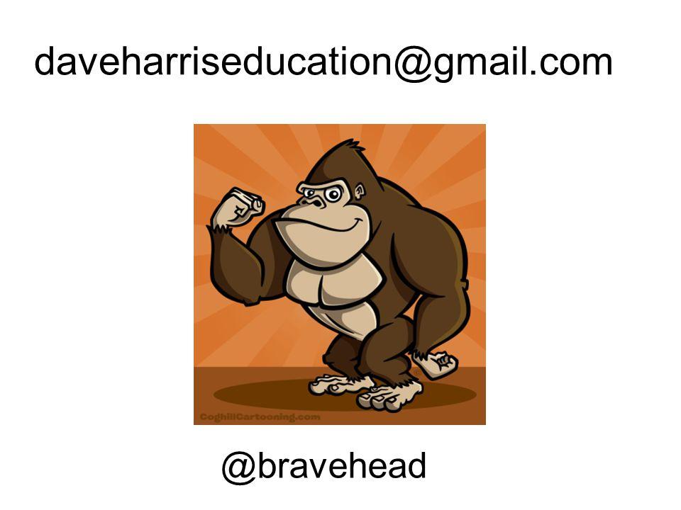 daveharriseducation@gmail.com @bravehead