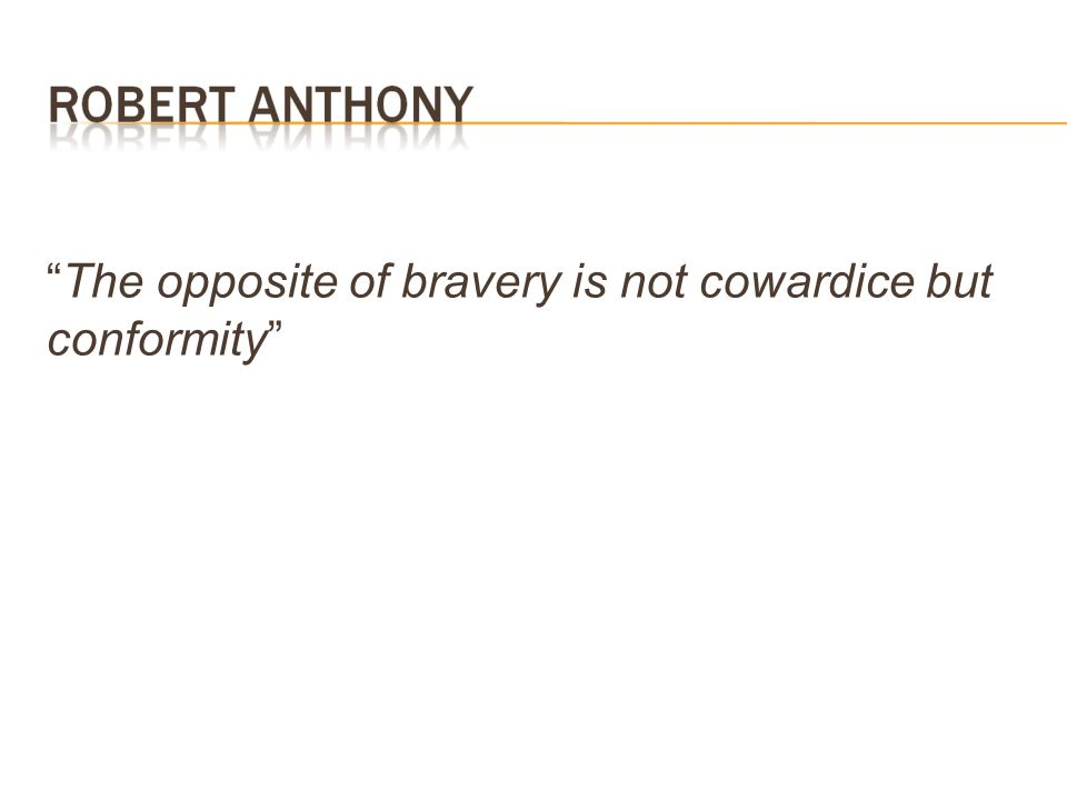 The opposite of bravery is not cowardice but conformity
