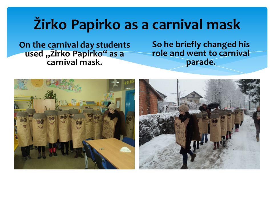 "Žirko Papirko as a carnival mask On the day of the carnival students made  mask from "" Žirko Papirko ."