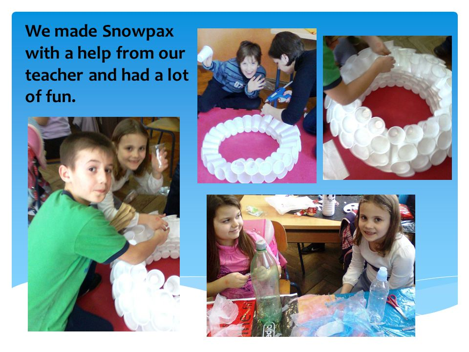 We made Snowpax with a help from our teacher and had a lot of fun.