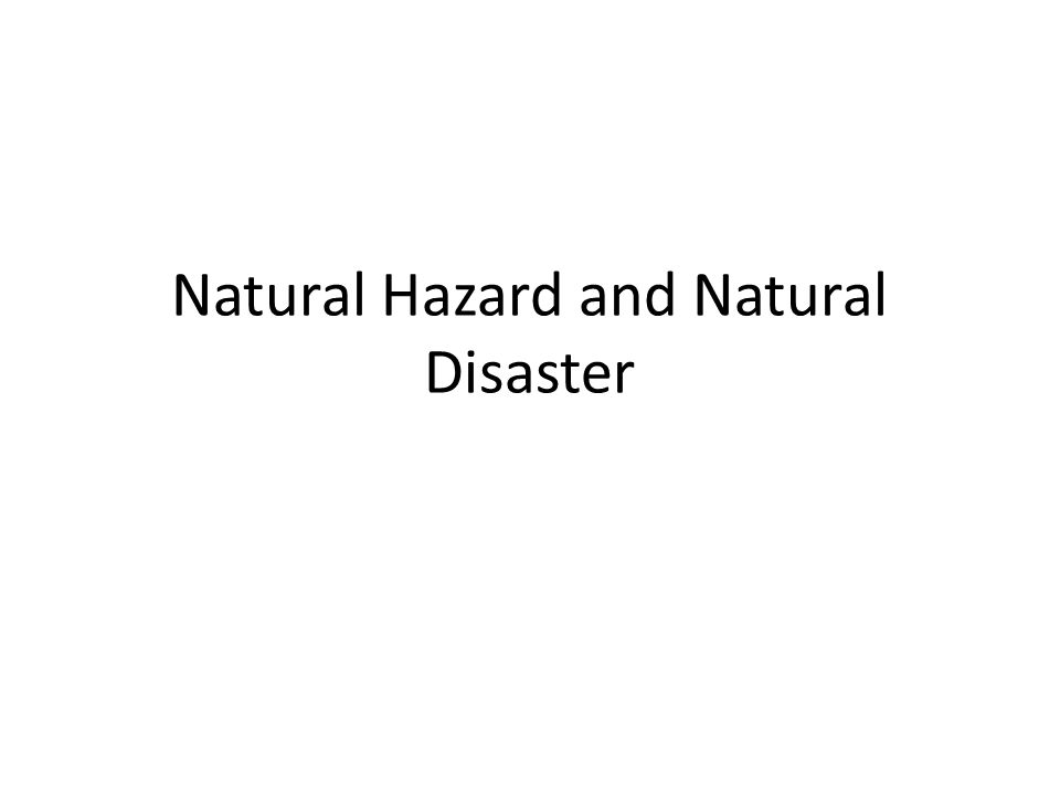 Natural Hazard and Natural Disaster
