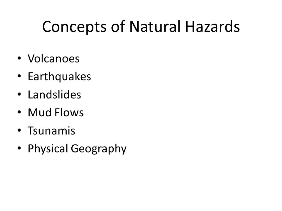 Concepts of Natural Hazards Volcanoes Earthquakes Landslides Mud Flows Tsunamis Physical Geography