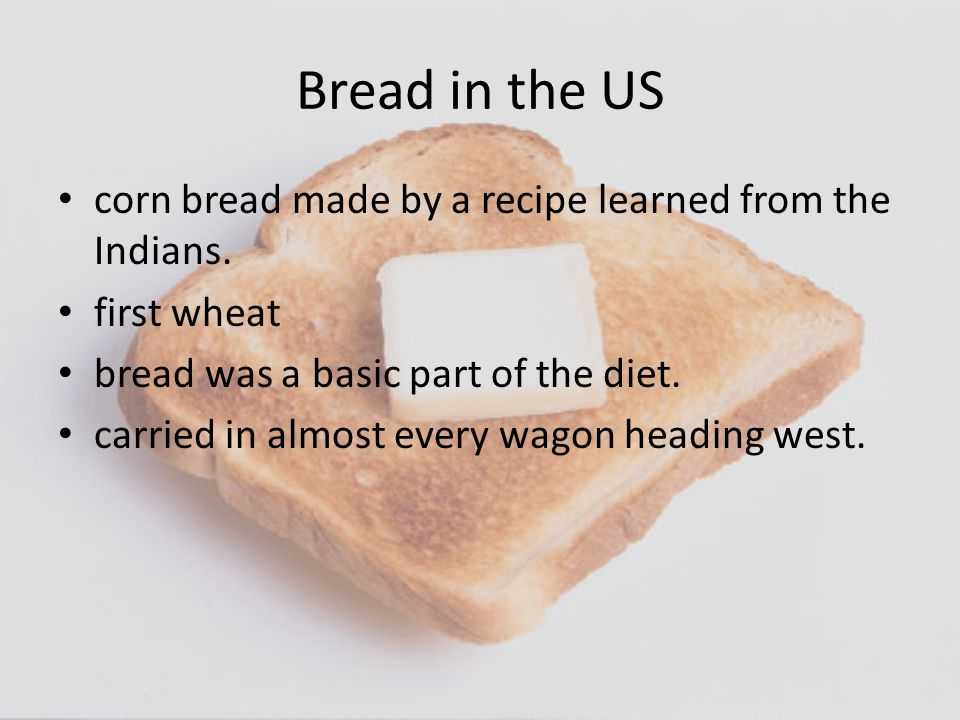 Bread in the US corn bread made by a recipe learned from the Indians.