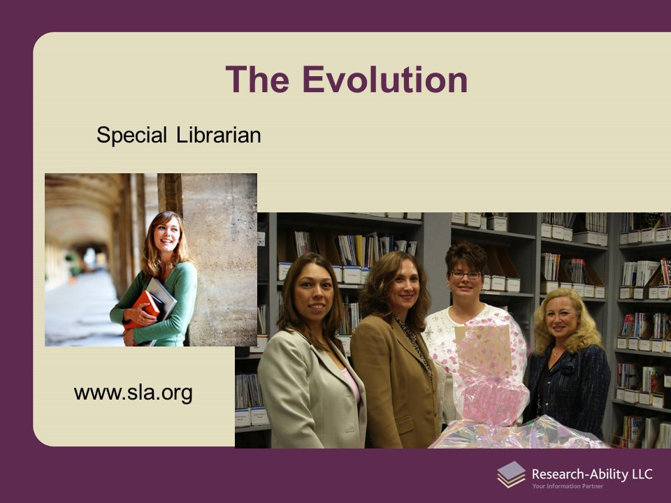 The Evolution Special Librarian www.sla.org