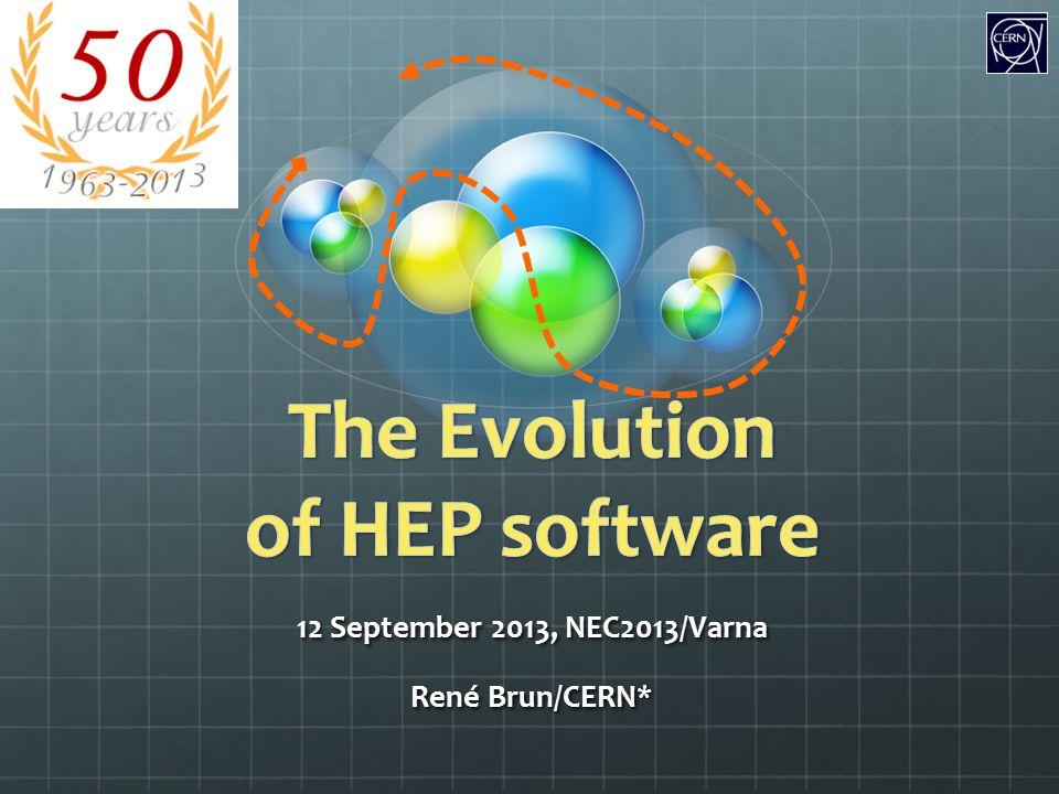 12 September 2013, NEC2013/Varna René Brun/CERN*