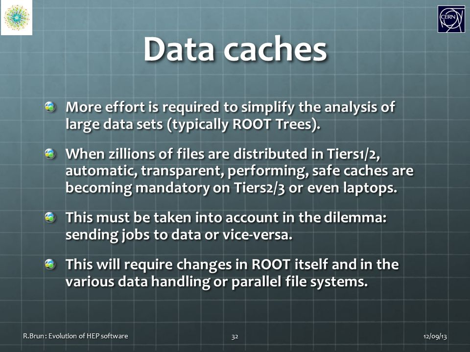 Data caches More effort is required to simplify the analysis of large data sets (typically ROOT Trees).