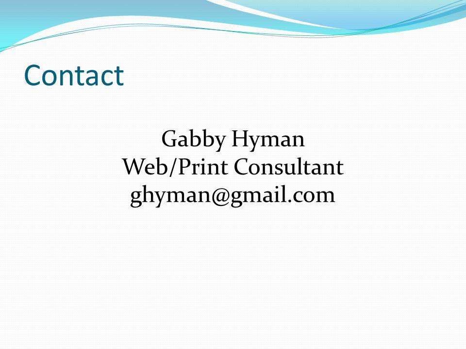 Contact Gabby Hyman Web/Print Consultant ghyman@gmail.com