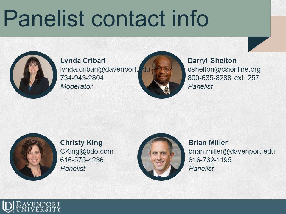 Panelist contact info Lynda Cribari lynda.cribari@davenport.edu 734-943-2804 Moderator Darryl Shelton dshelton@csionline.org 800-635-8288 ext.