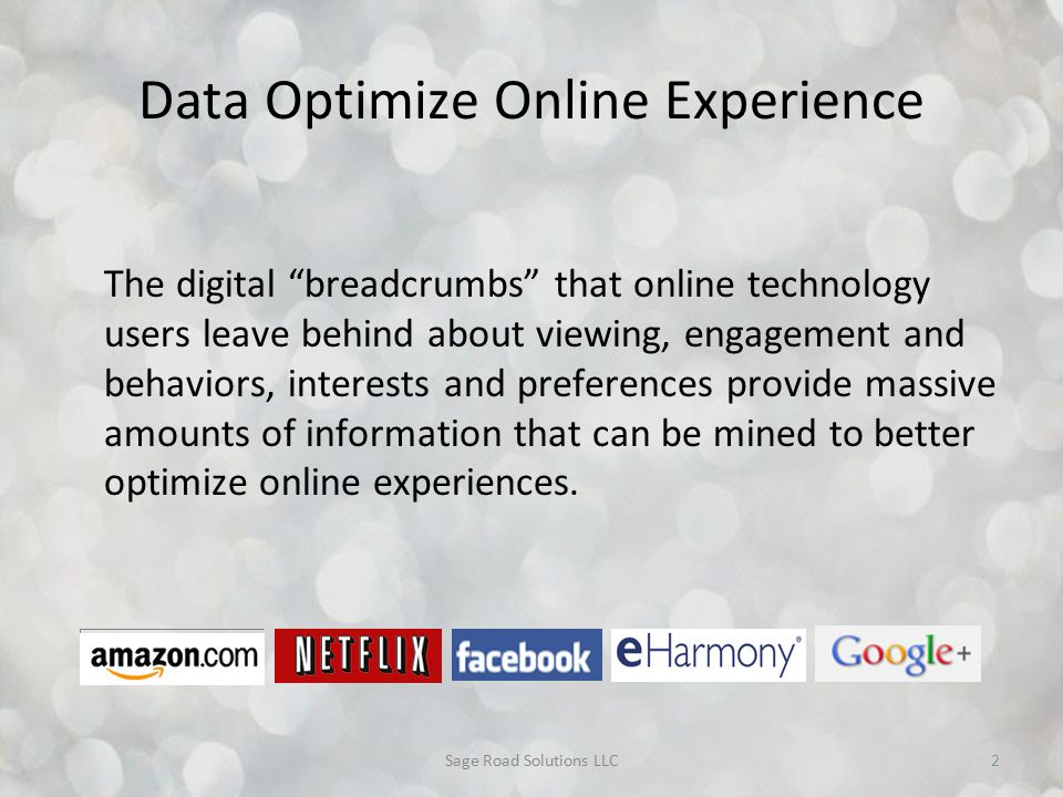 "Data Optimize Online Experience The digital ""breadcrumbs"" that online technology users leave behind about viewing, engagement and behaviors, interests"