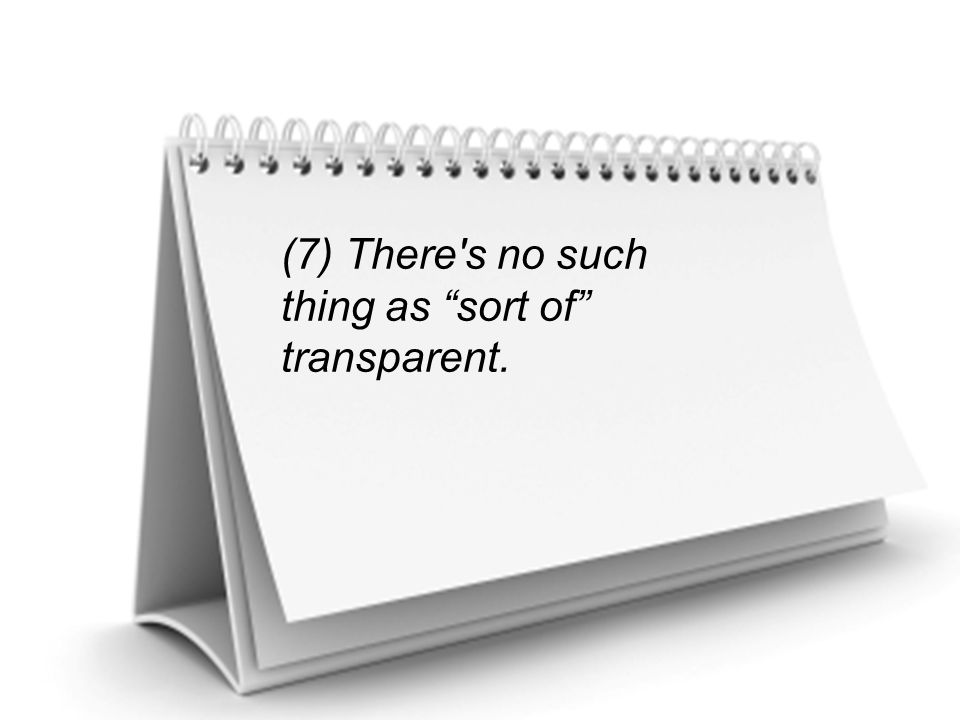 (7) There s no such thing as sort of transparent.