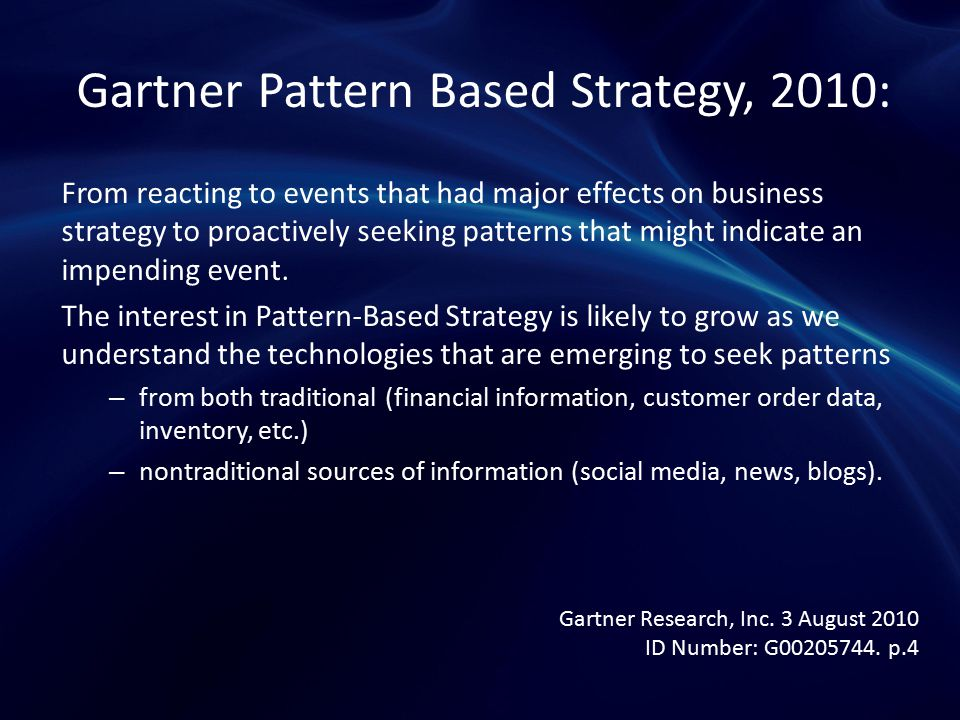 Gartner Pattern Based Strategy, 2010: From reacting to events that had major effects on business strategy to proactively seeking patterns that might i