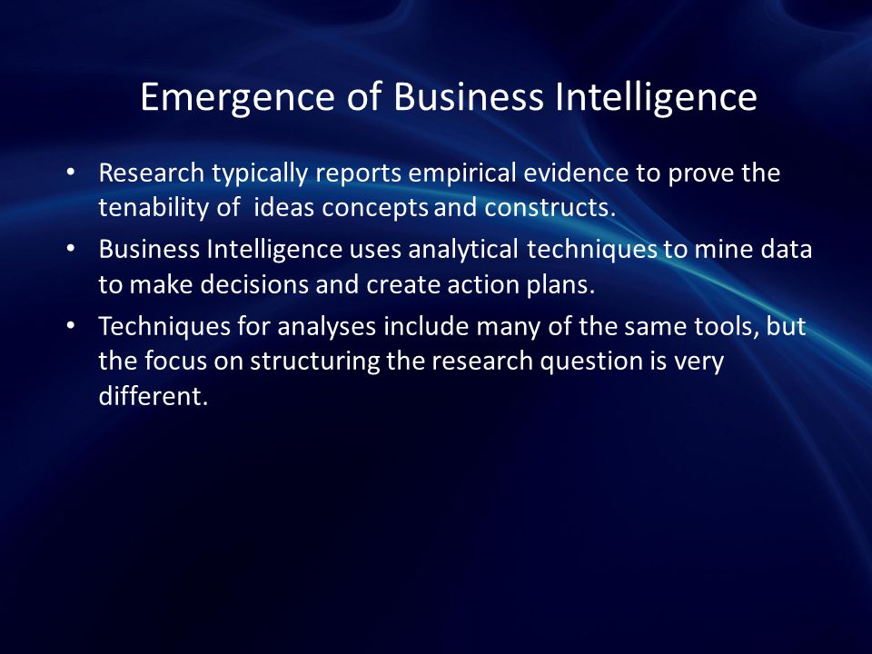 Emergence of Business Intelligence Research typically reports empirical evidence to prove the tenability of ideas concepts and constructs.