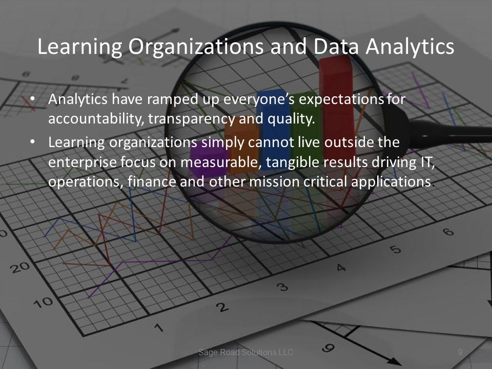Learning Organizations and Data Analytics Analytics have ramped up everyone's expectations for accountability, transparency and quality.