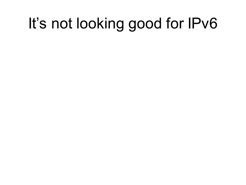 It's not looking good for IPv6