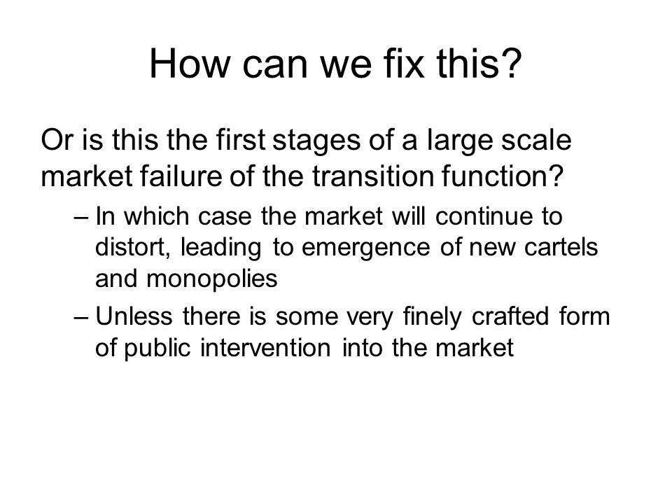 How can we fix this? Or is this the first stages of a large scale market failure of the transition function? –In which case the market will continue t