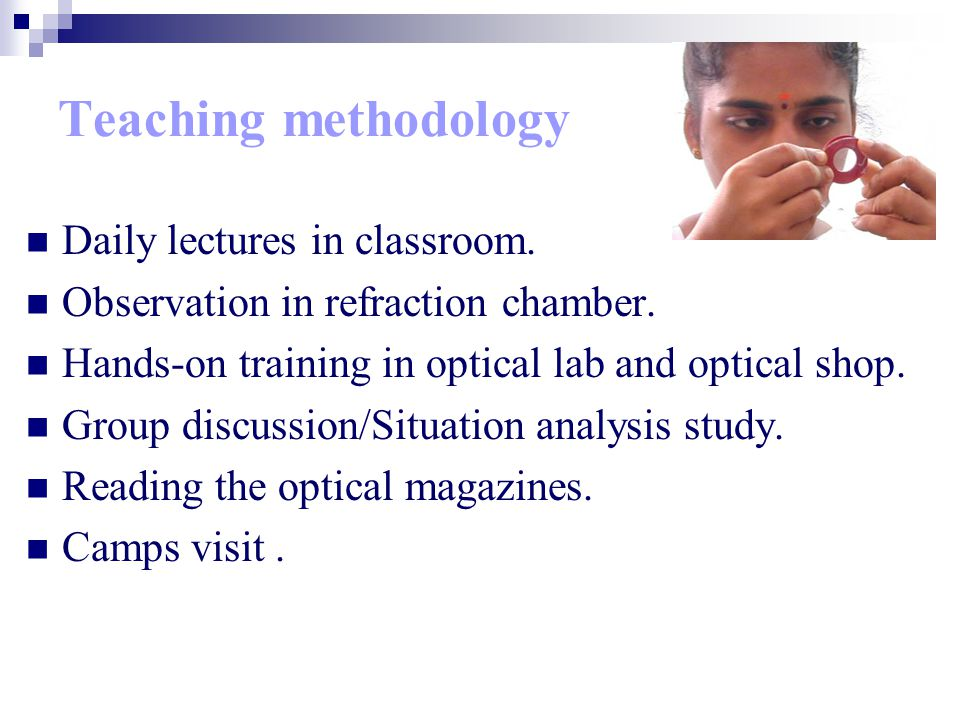 Teaching methodology Daily lectures in classroom. Observation in refraction chamber.