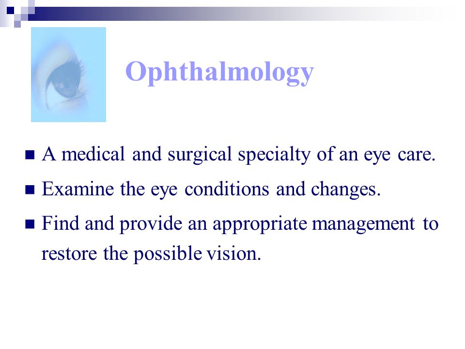 Ophthalmology A medical and surgical specialty of an eye care.