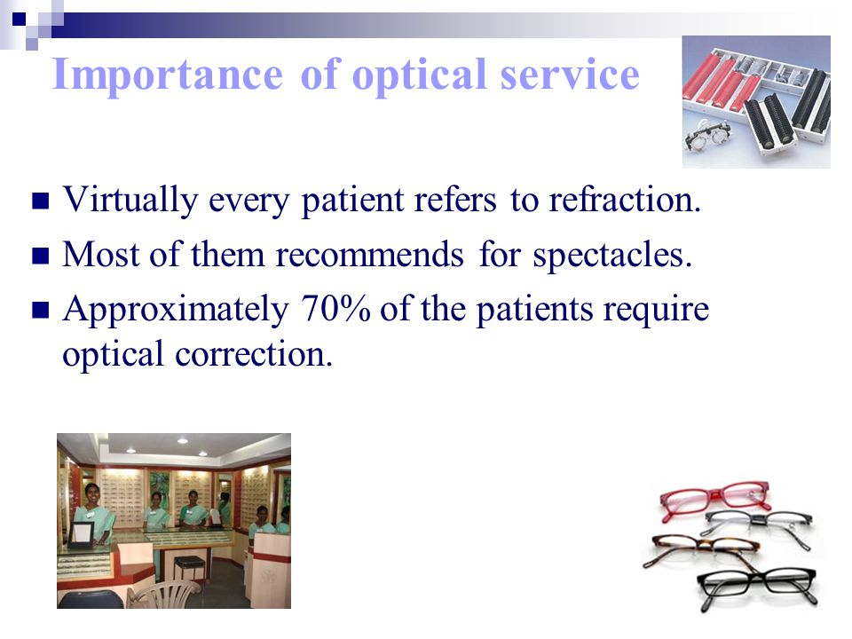 Importance of optical service Virtually every patient refers to refraction.