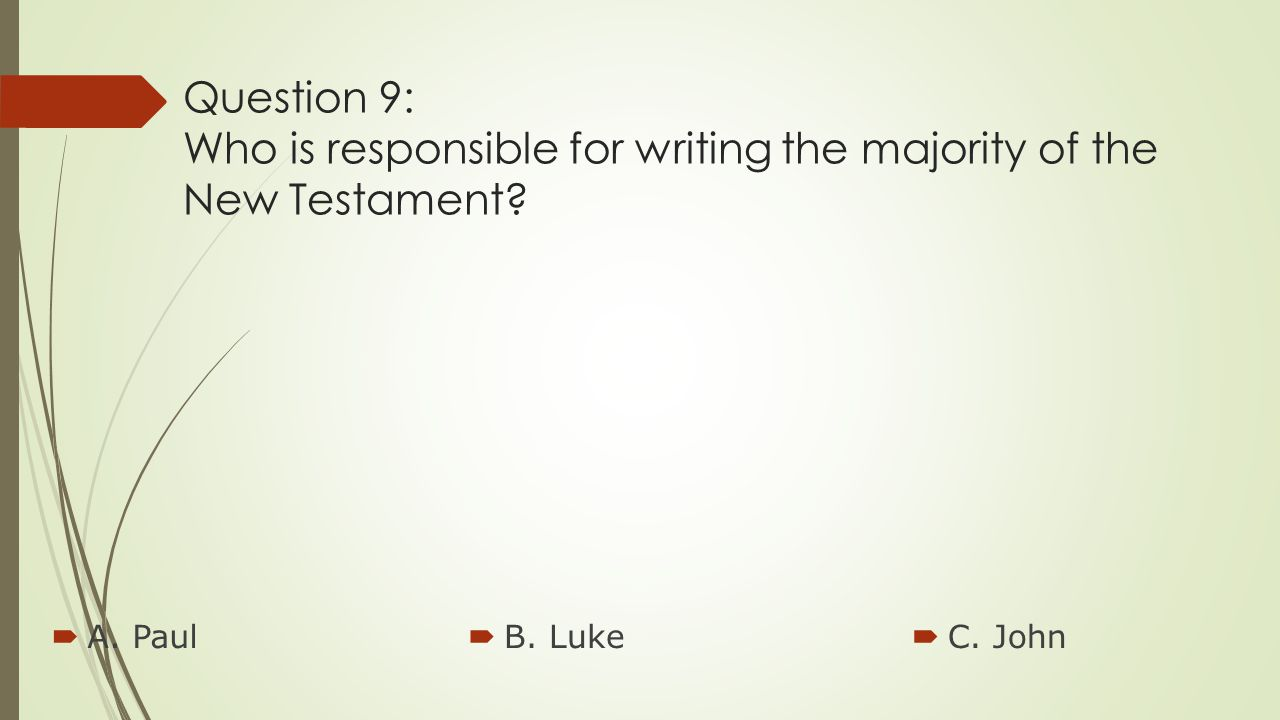Question 9: Who is responsible for writing the majority of the New Testament.