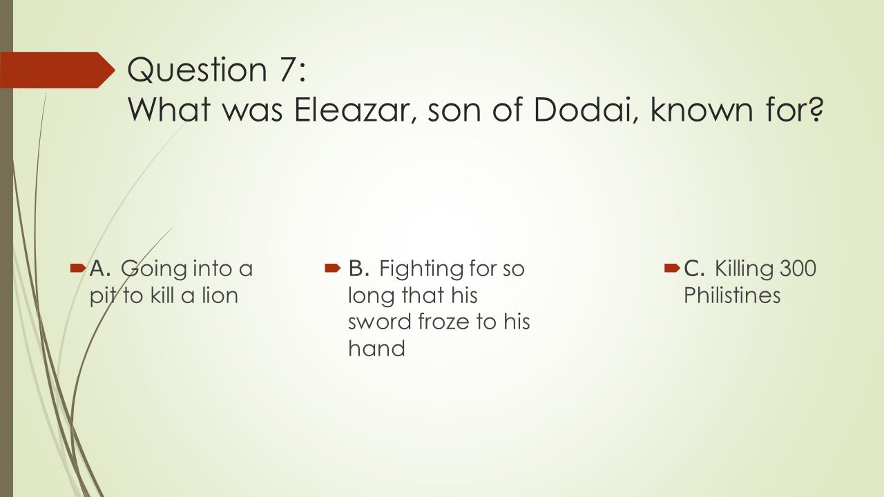 Question 7: What was Eleazar, son of Dodai, known for.