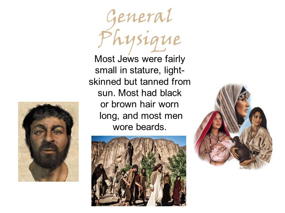 General Physique Most Jews were fairly small in stature, light- skinned but tanned from sun.