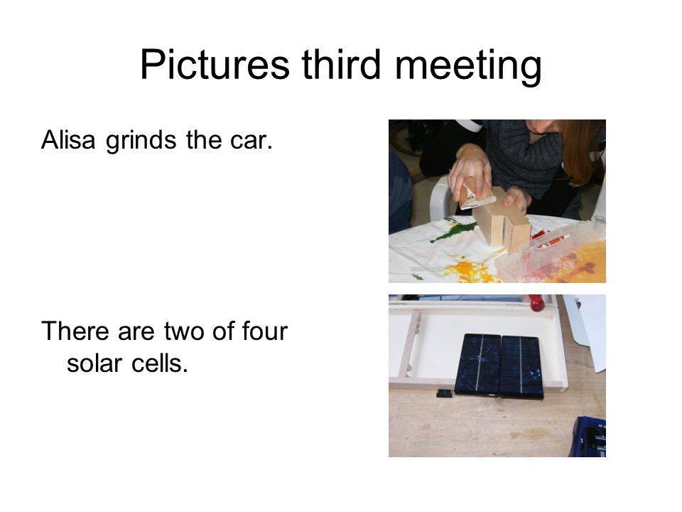 Pictures third meeting Alisa grinds the car. There are two of four solar cells.
