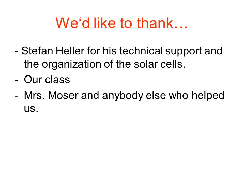 We'd like to thank… - Stefan Heller for his technical support and the organization of the solar cells.