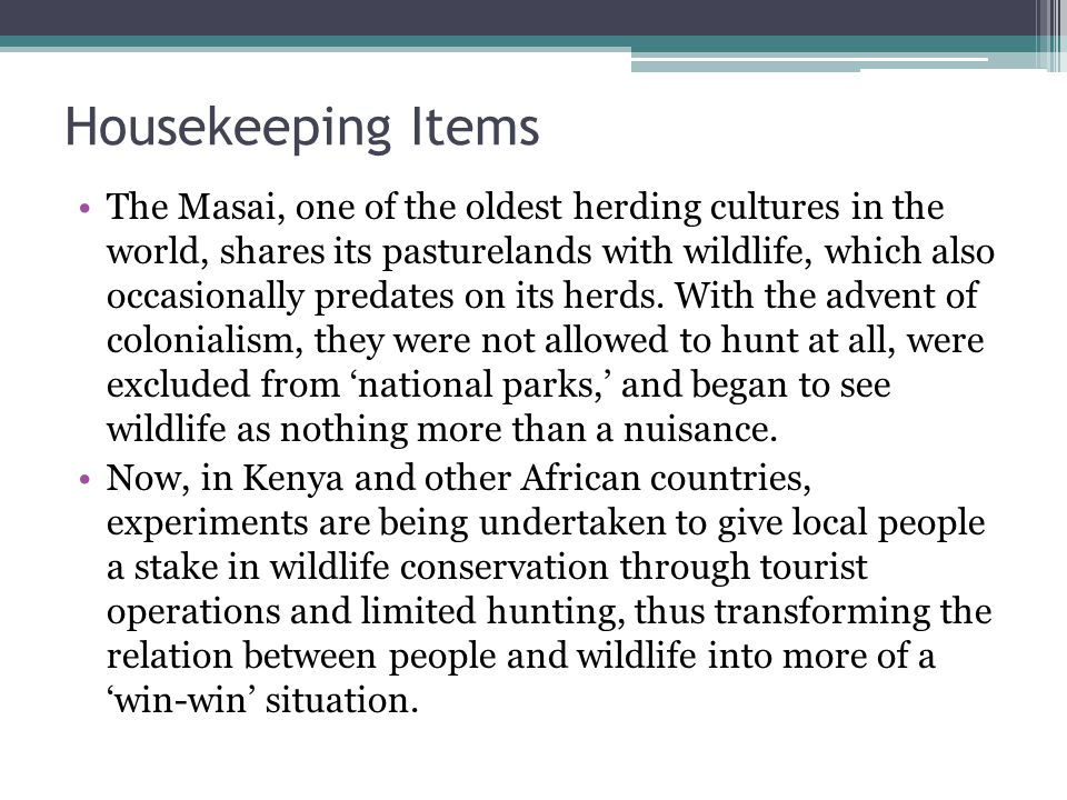 Housekeeping Items The Masai, one of the oldest herding cultures in the world, shares its pasturelands with wildlife, which also occasionally predates on its herds.
