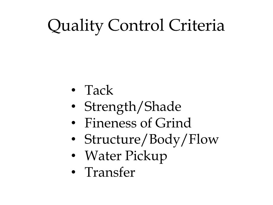Quality Control Criteria Tack Strength/Shade Fineness of Grind Structure/Body/Flow Water Pickup Transfer