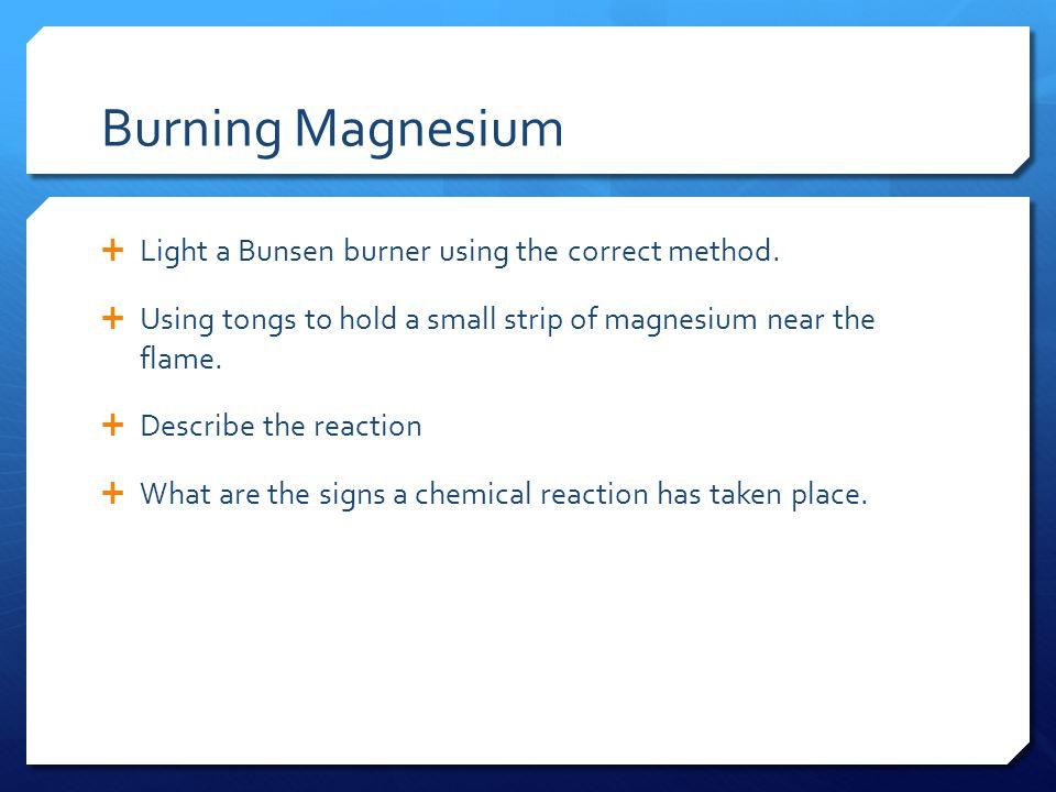 Burning Magnesium  Light a Bunsen burner using the correct method.