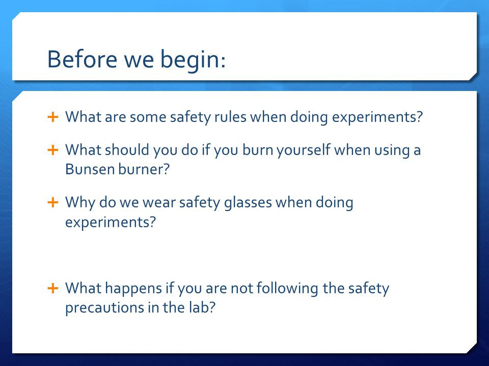 Before we begin:  What are some safety rules when doing experiments.
