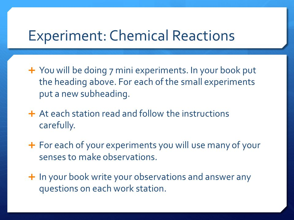 Experiment: Chemical Reactions  You will be doing 7 mini experiments.