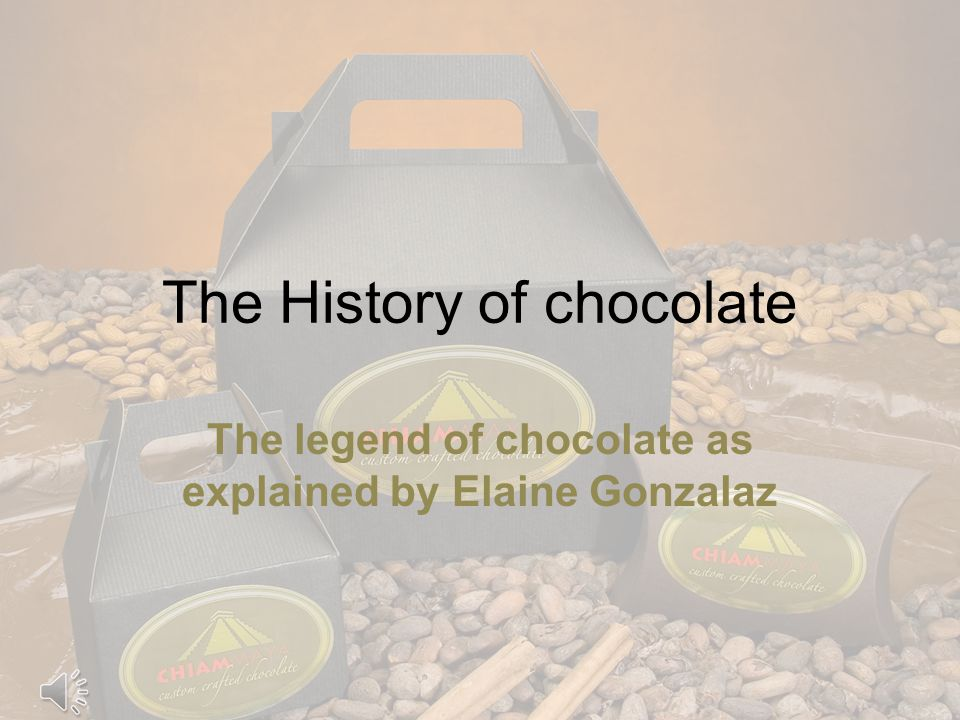 The History of chocolate The legend of chocolate as explained by Elaine Gonzalaz
