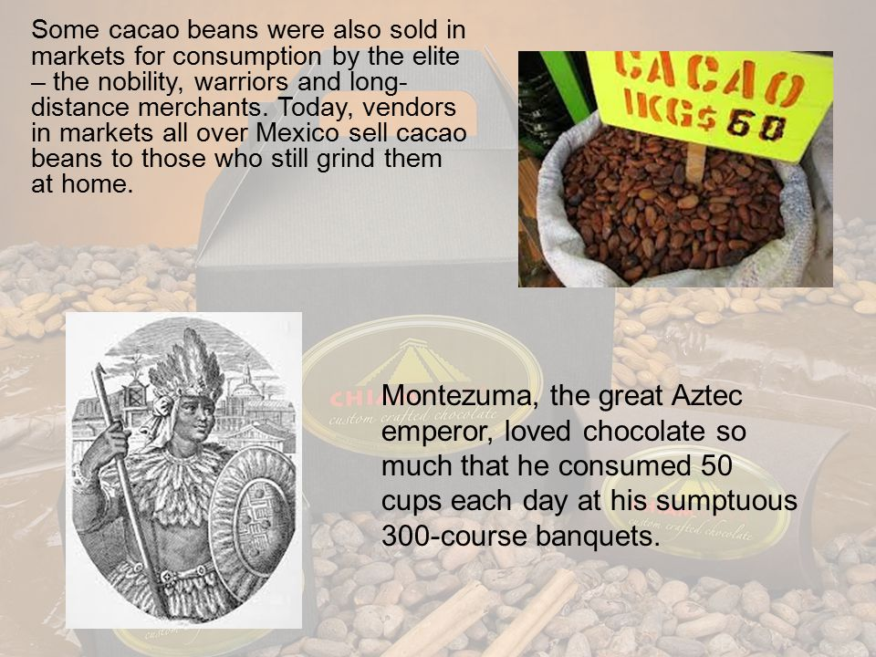 The Olmecs, were probably the first users of cacao.