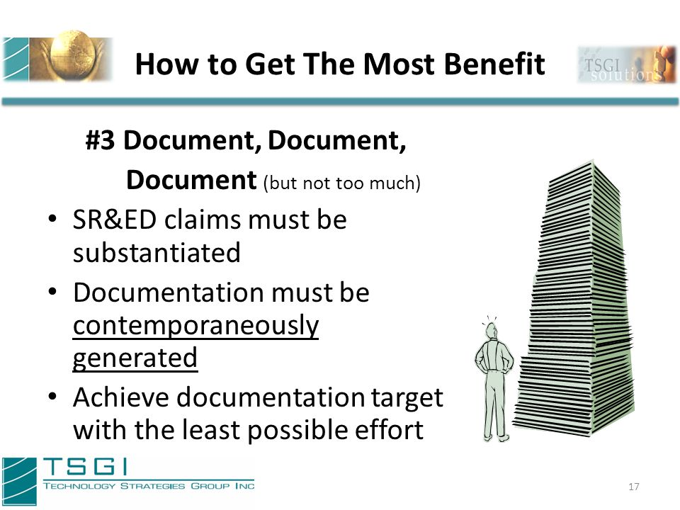 How to Get The Most Benefit 18 #4 Ensure it is Your SR&ED Claim Make sure it is clear who gets the SR&ED if contractors, 3 rd parties, partners etc are involved CRA uses several tests to determine based on the laws It is not sufficient to simply write it in your contract