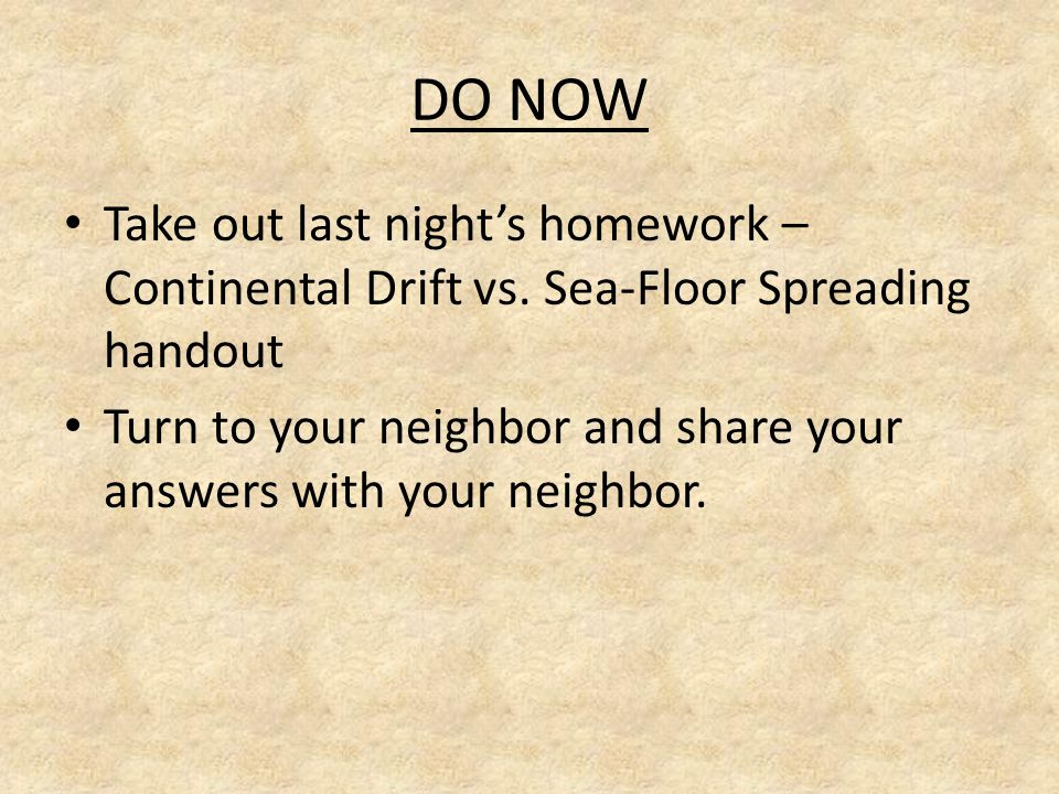 DO NOW Take out last night's homework – Continental Drift vs.