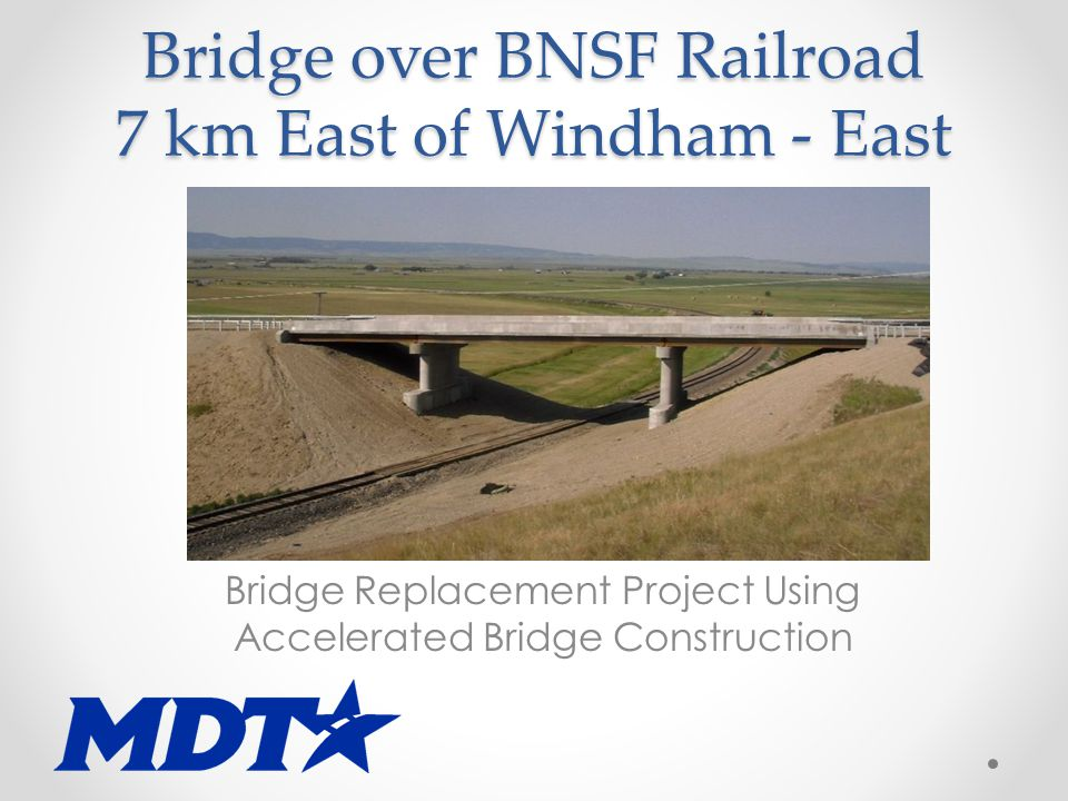 Bridge over BNSF Railroad 7 km East of Windham - East Bridge Replacement Project Using Accelerated Bridge Construction