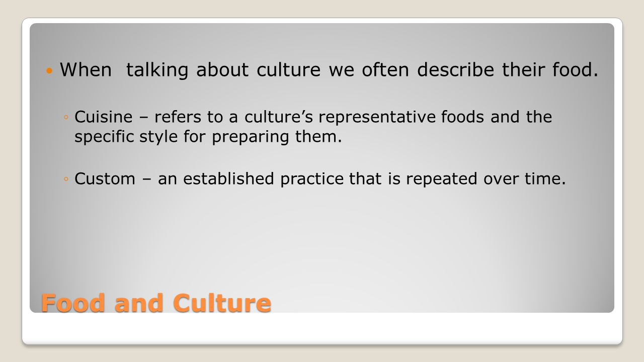 Food and Culture When talking about culture we often describe their food.