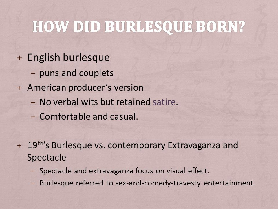+ English burlesque – puns and couplets + American producer's version – No verbal wits but retained satire.