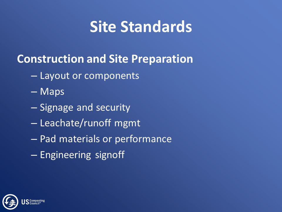 Site Standards Construction and Site Preparation – Layout or components – Maps – Signage and security – Leachate/runoff mgmt – Pad materials or performance – Engineering signoff