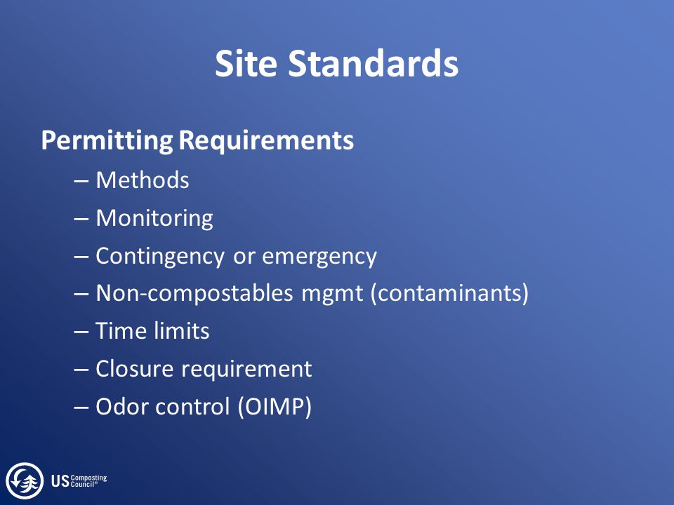 Site Standards Permitting Requirements – Methods – Monitoring – Contingency or emergency – Non-compostables mgmt (contaminants) – Time limits – Closure requirement – Odor control (OIMP)