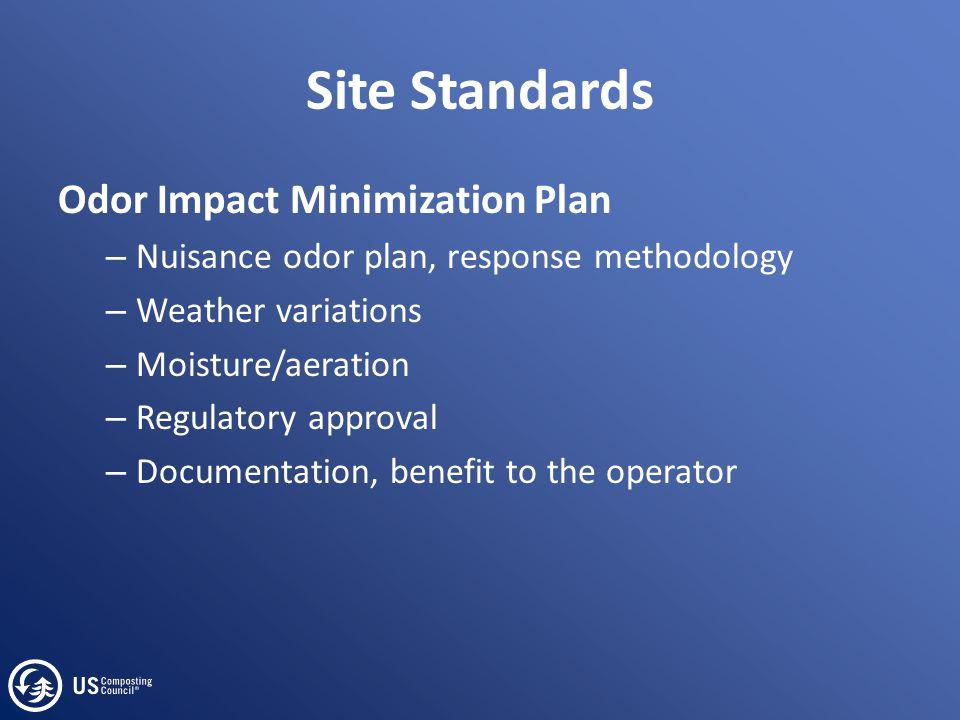 Site Standards Odor Impact Minimization Plan – Nuisance odor plan, response methodology – Weather variations – Moisture/aeration – Regulatory approval
