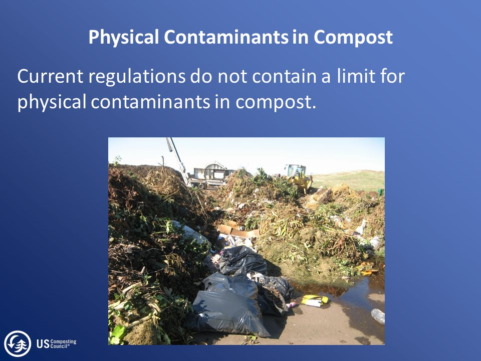 Physical Contaminants in Compost Current regulations do not contain a limit for physical contaminants in compost.