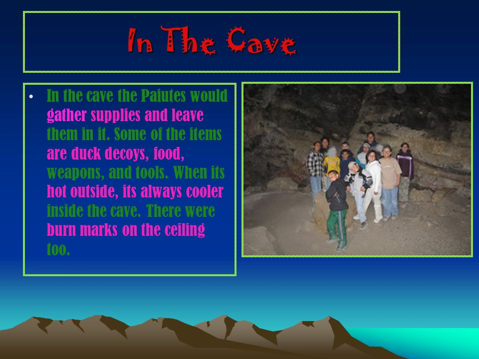 In The Cave In the cave the Paiutes would gather supplies and leave them in it.